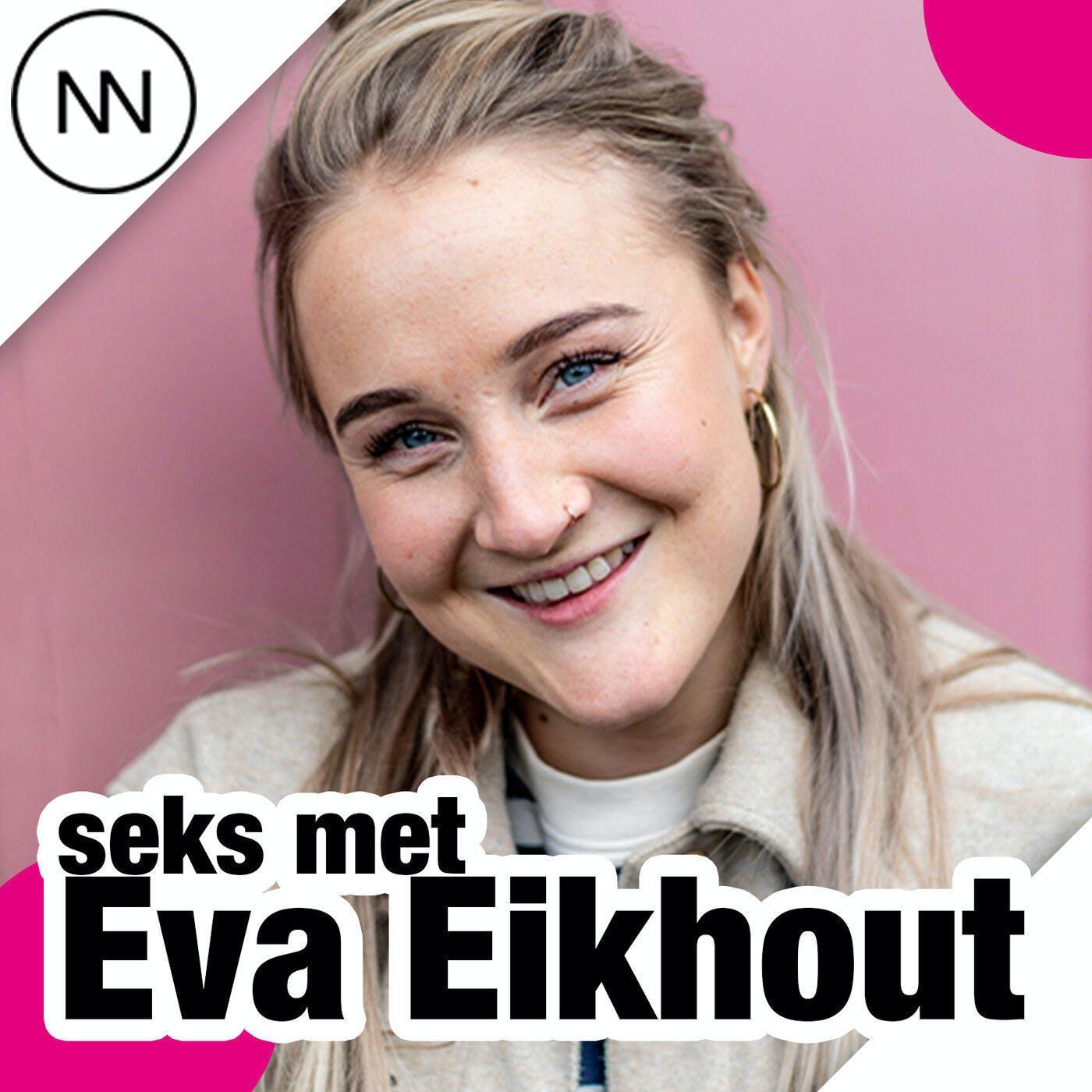 Seks met: Eva Eikhout!