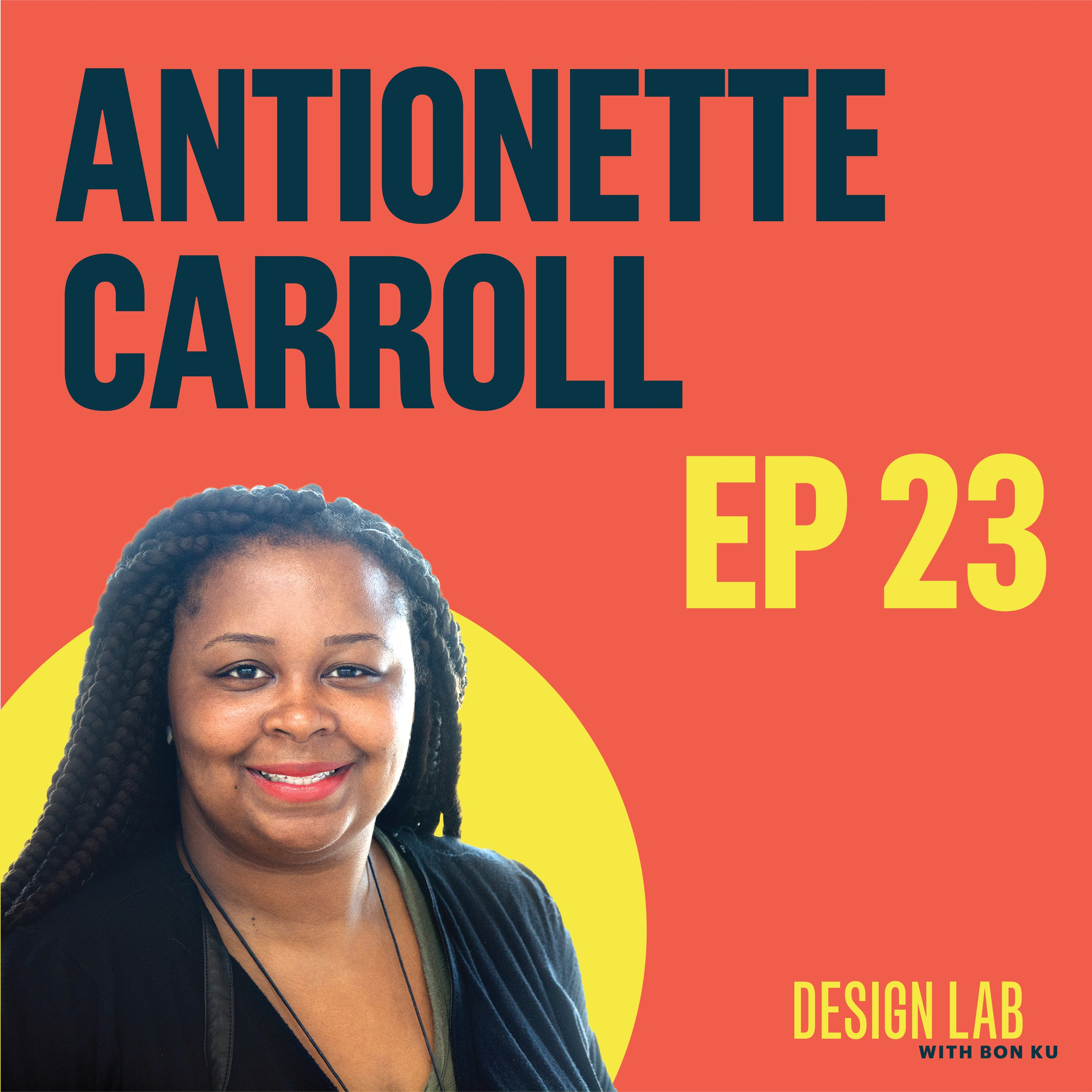 EP 23: Designing for Justice | Antionette Carroll