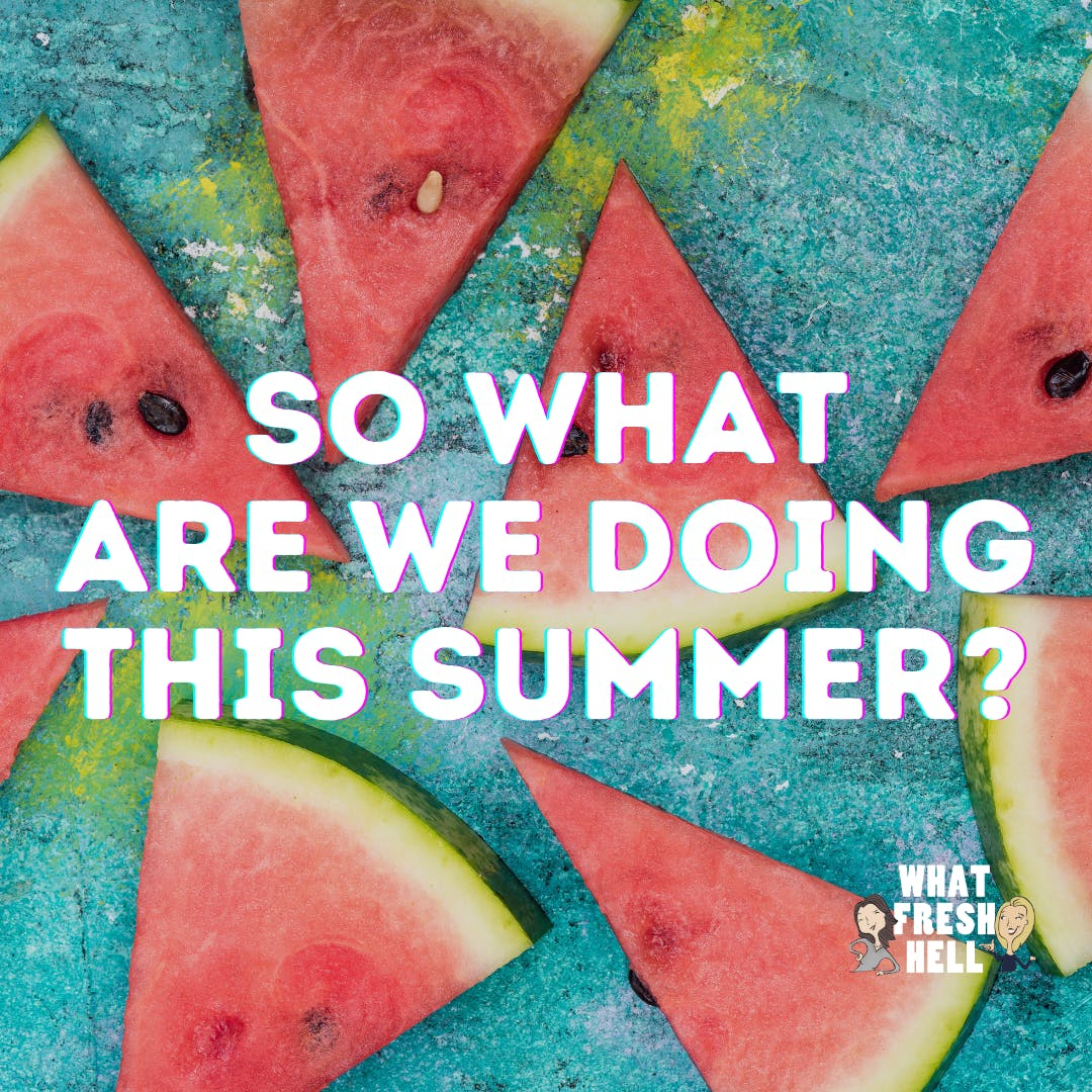 So What Are We Doing This Summer?