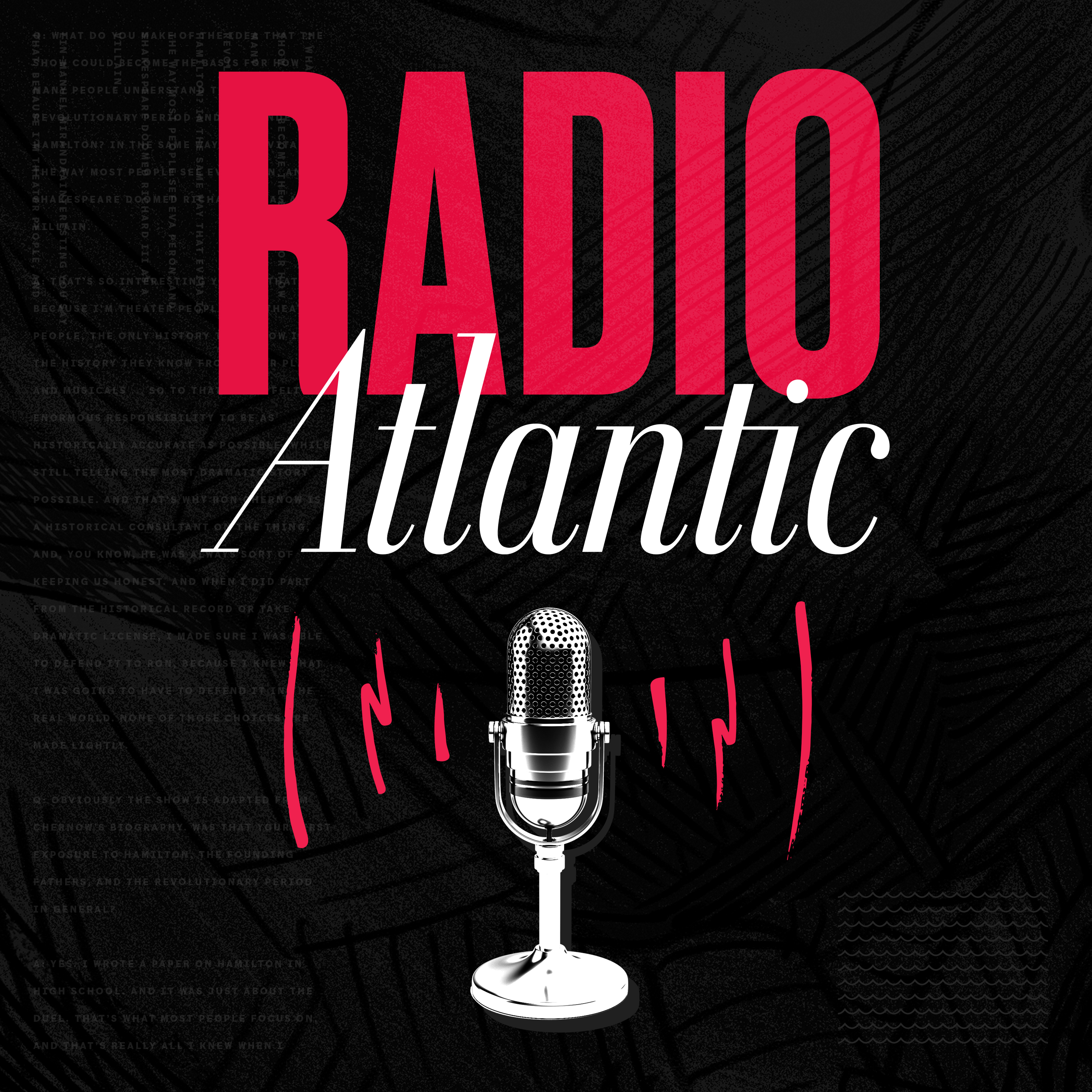 Radio Atlantic From The Atlantic: Weekly conversations with leading journalists and thinkers to make sense of the history happening all around us.
