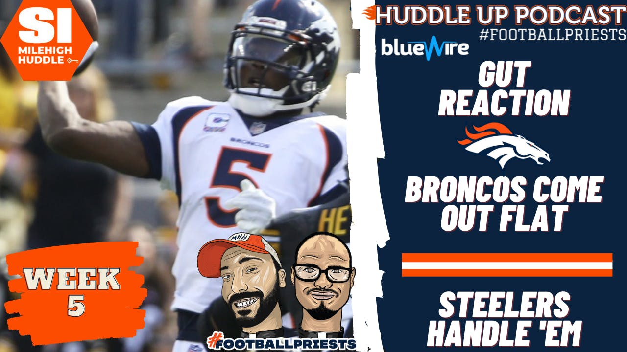 HU #773: Gut Reaction: Broncos Give Flat Performance in Steel City