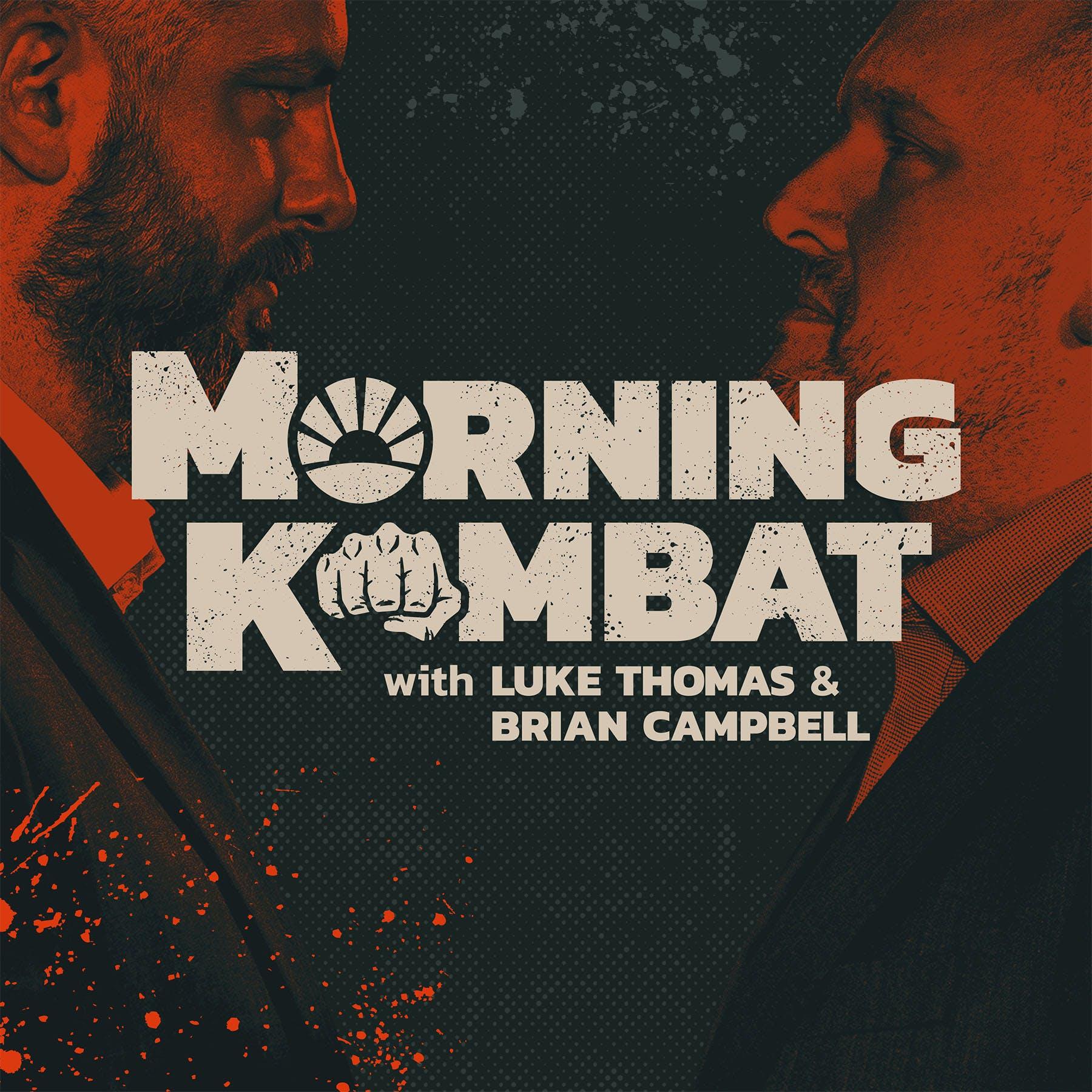 MORNING KOMBAT WITH LUKE THOMAS AND BRIAN CAMPBELL