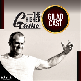 """The Higher Game"": The Bold Life GiladCast"