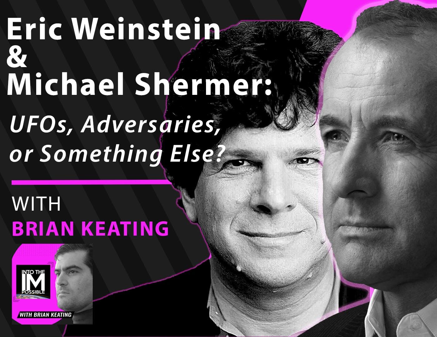 Eric Weinstein & Michael Shermer: An honest dialogue about UFOs.