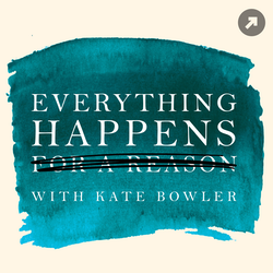 Everything Happens with Kate Bowler