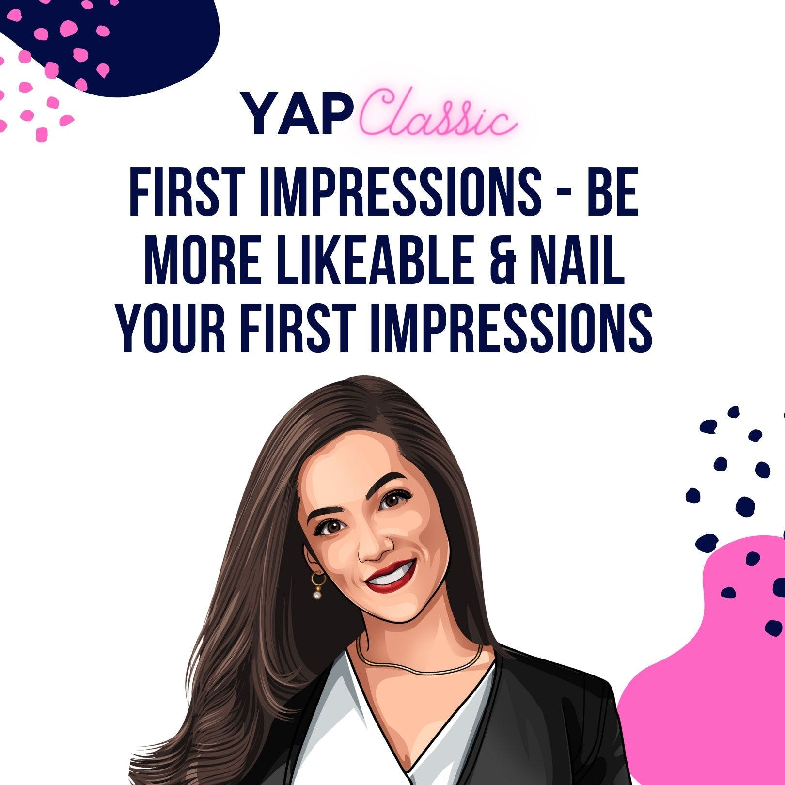#YAPClassic: First Impressions: Be More Likeable and Nail Your First Impressions