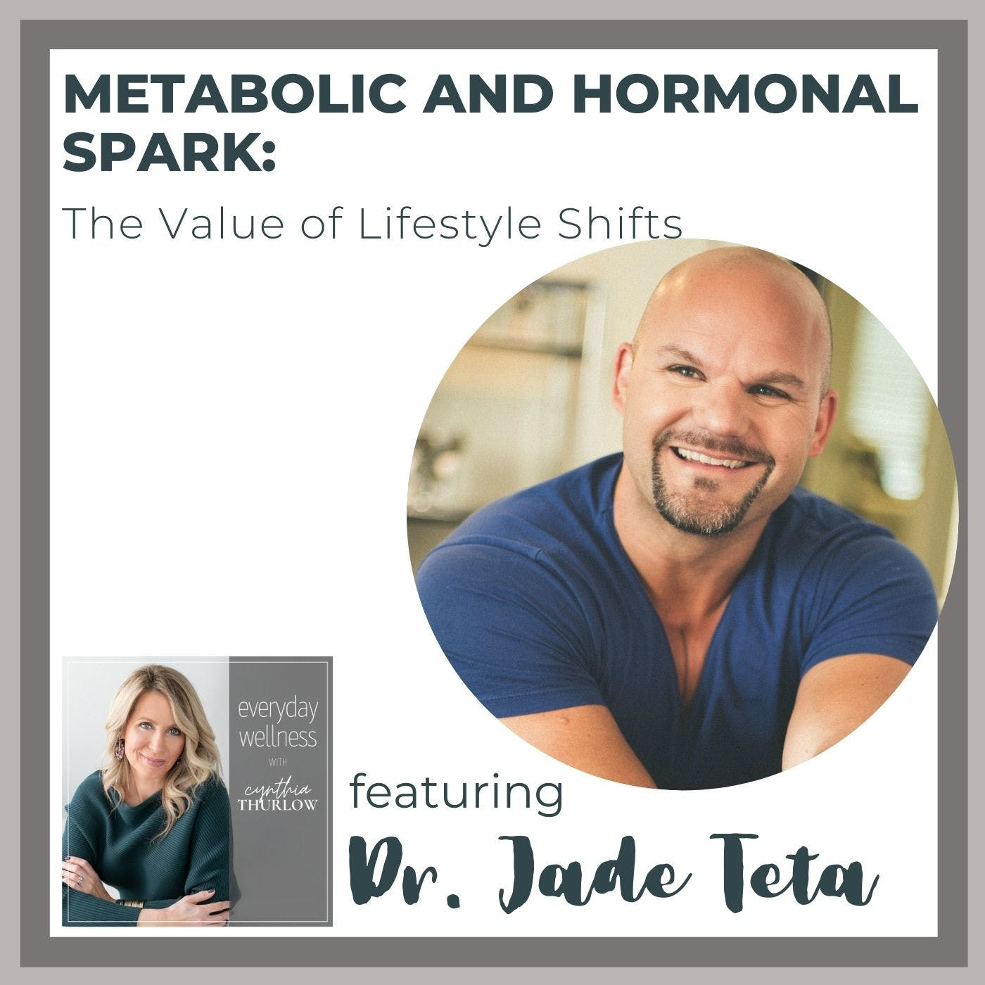 Ep. 152 Metabolic and Hormonal Spark: The Value of Lifestyle Shifts with Dr. Jade Teta