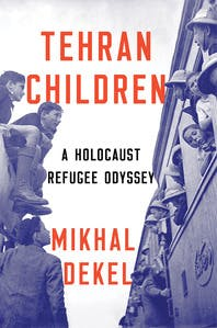 Episode 267-Interview with Mikhal Dekel about her latest book, Tehran Children, A Holocaust Refugee Odyssey