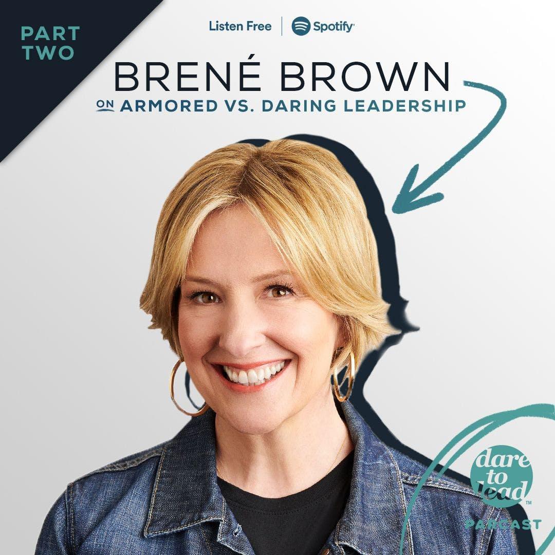 Brené on Armored versus Daring Leadership, Part 2 of 2