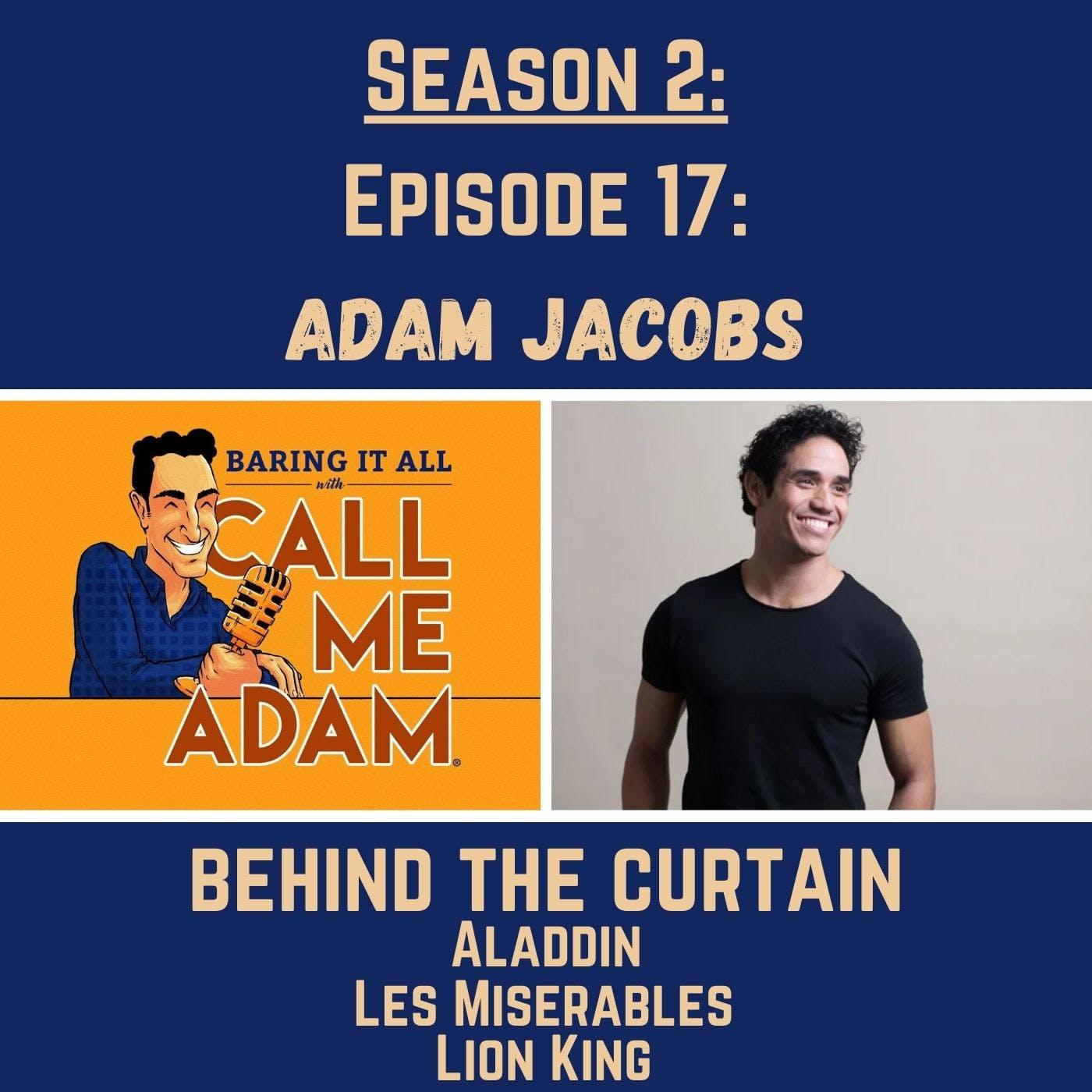 Season 2: Episode 17: Adam Jacobs: Behind the Curtain, Broadway, Aladdin, Lion King, Les Miserables, Mamma Mia!, Stage Mishaps, Showmances, Marriage, Fatherhood, Actor