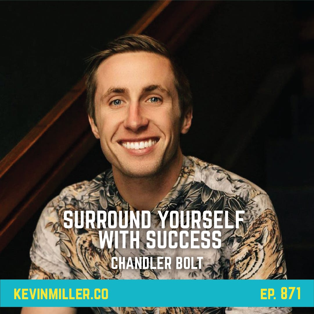 871: Surround Yourself With Success | Habits with Chandler Bolt