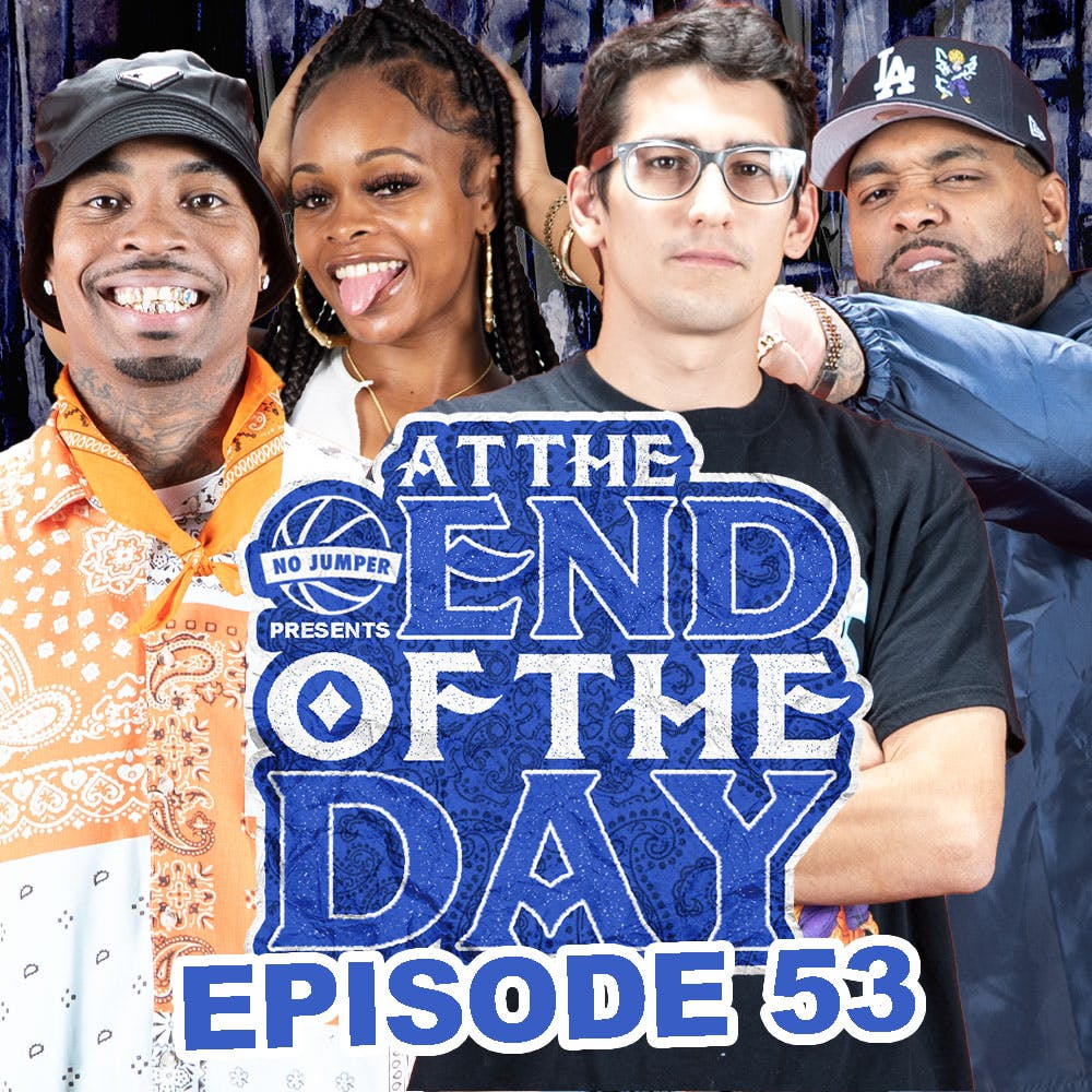 At The End of The Day Ep. 53
