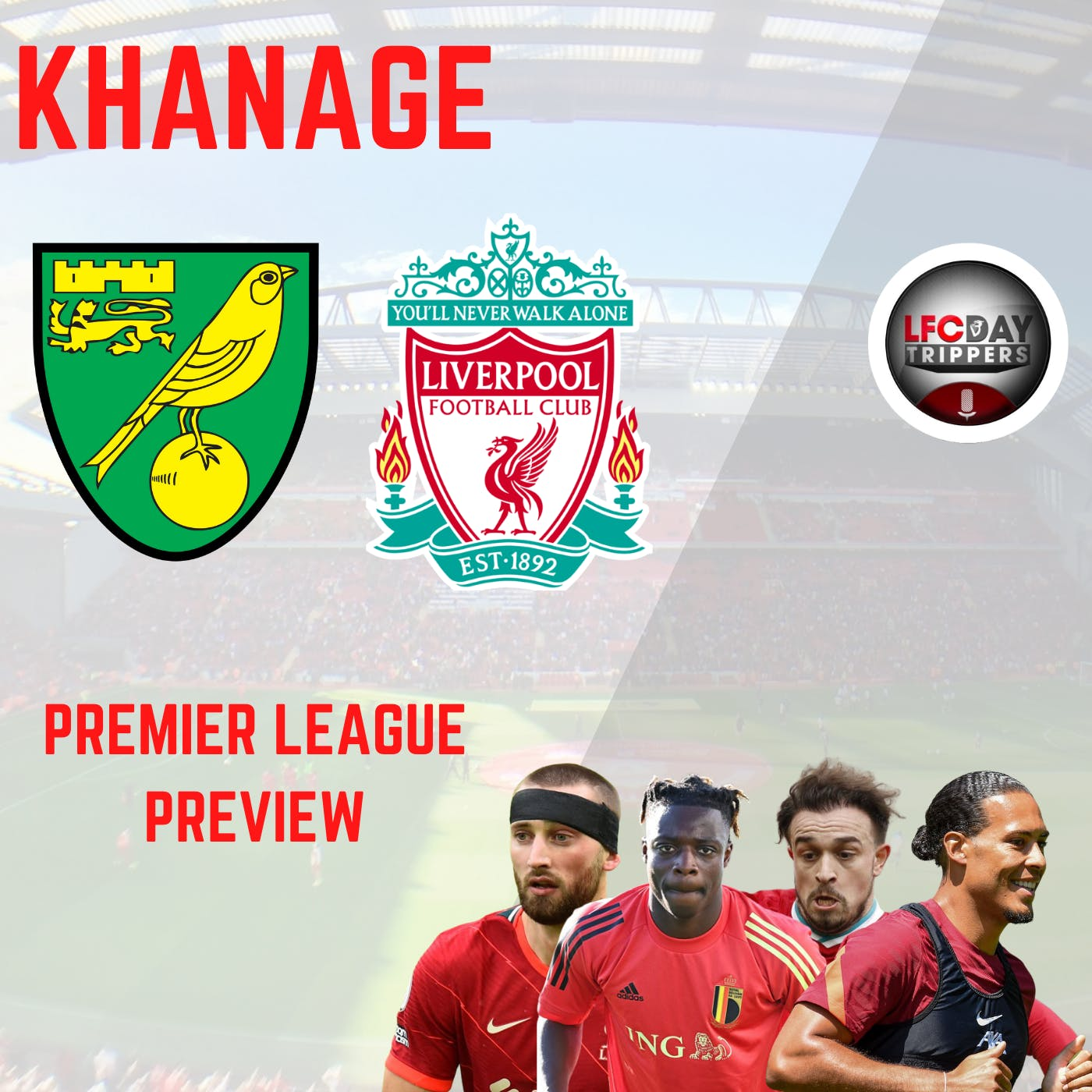 Liverpool Match Preview | Khanage | Norwich Away