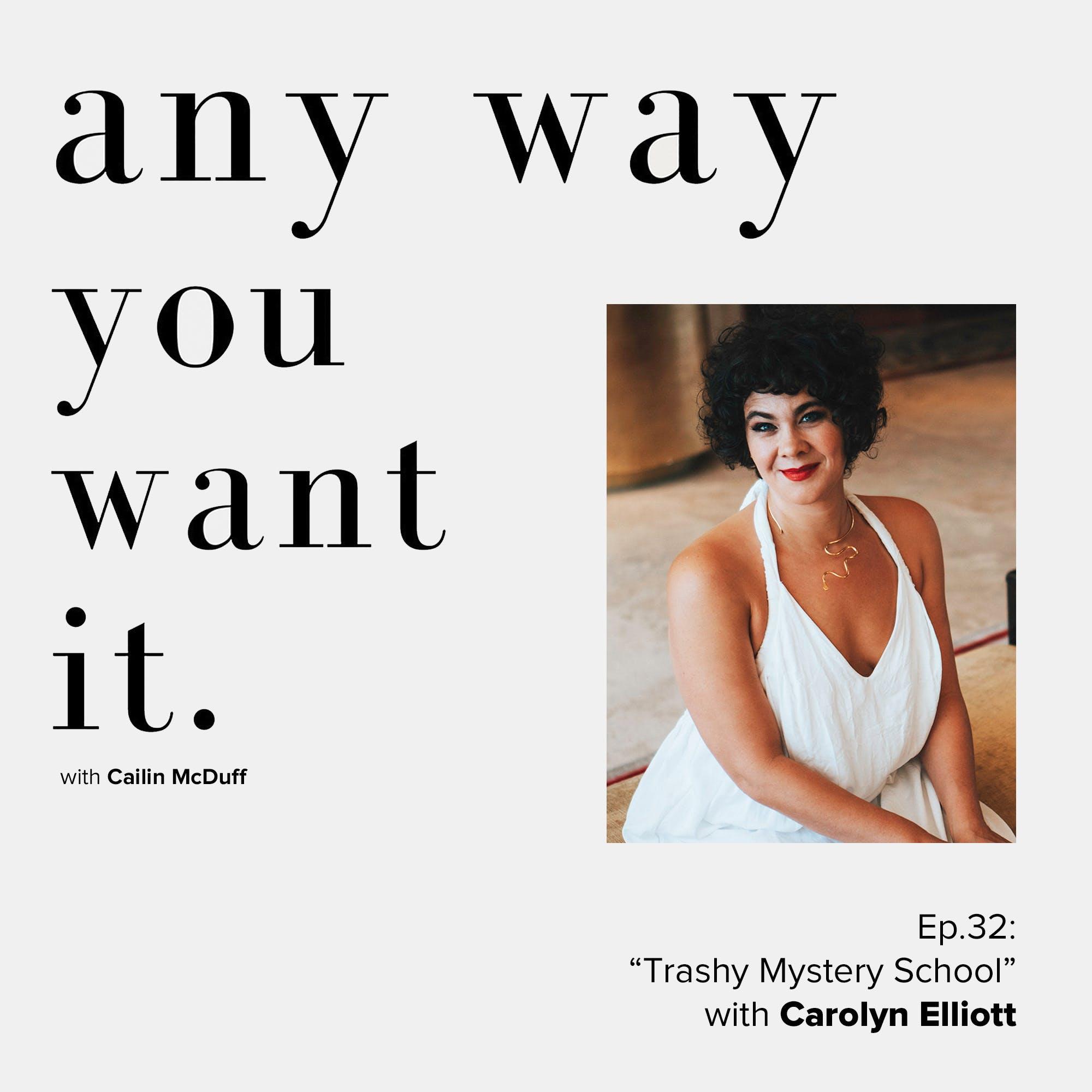 EP 32: Trashy Mystery School with Carolyn Elliott