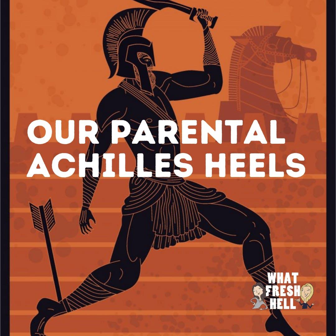 Our Parental Achilles Heels