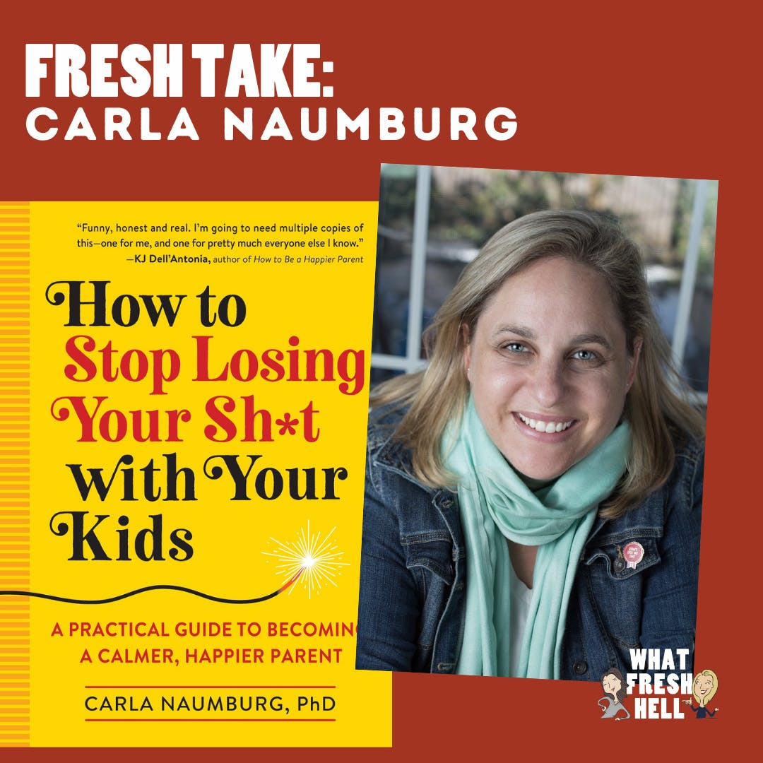 Fresh Take: Carla Naumburg Tells Us How To Stop Losing It With Our Kids