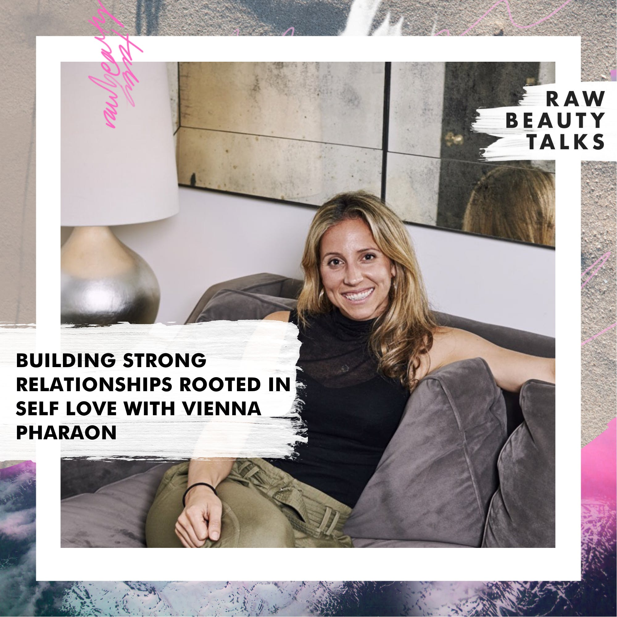 Building Strong Relationships Rooted in Self Love with Vienna Pharaon