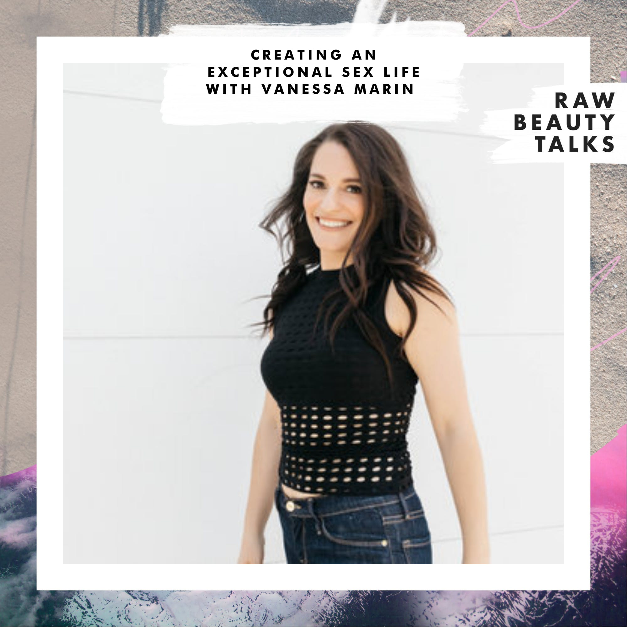 Creating an Exceptional Sex Life with Vanessa Marin