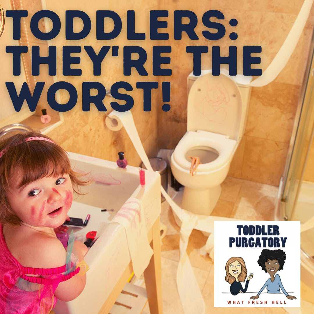 Bonus: Toddlers: They're The Worst!