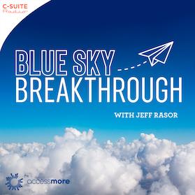 Blue Sky Breakthrough with Jeff Rasor