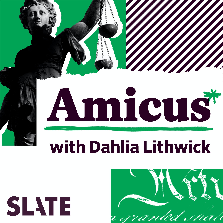 Slate's Amicus With Dahlia Lithwick