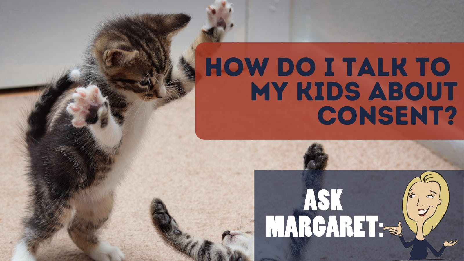 Ask Margaret: How Do I Talk to My Kids About Consent?