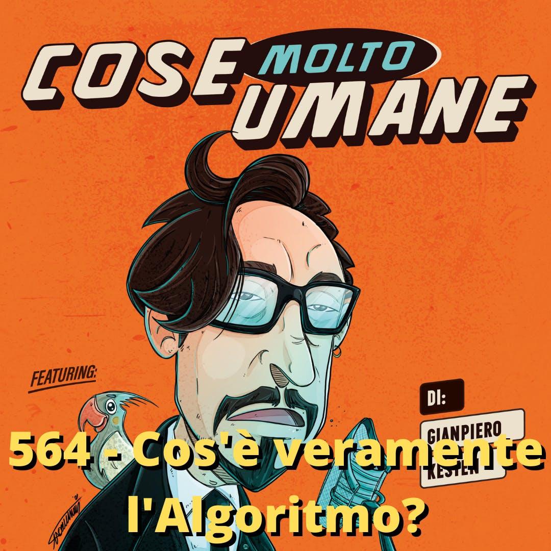 564 - Cos'è veramente l'Algoritmo?