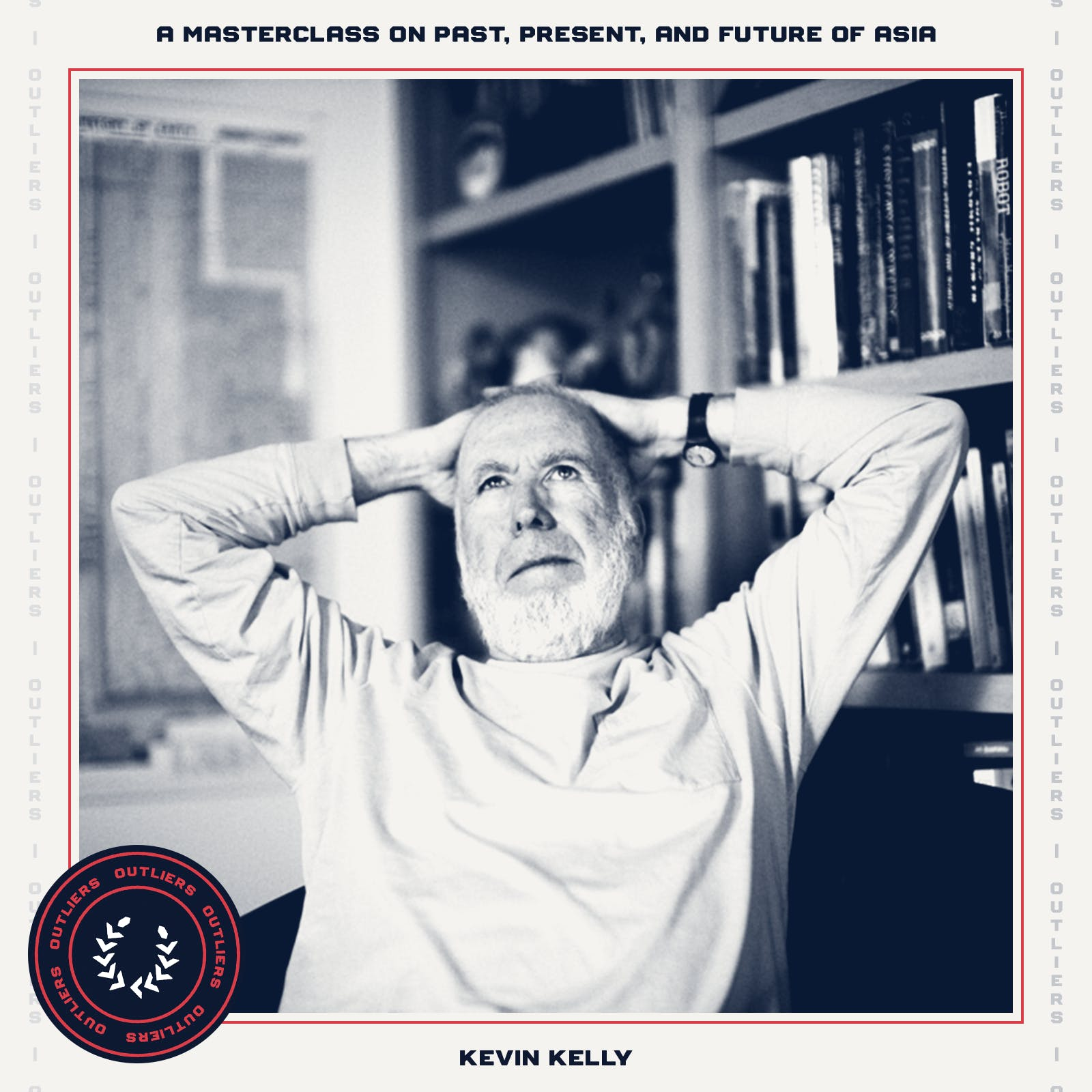 #28 Kevin Kelly: A Masterclass on the Past, Present, and Future of Asia