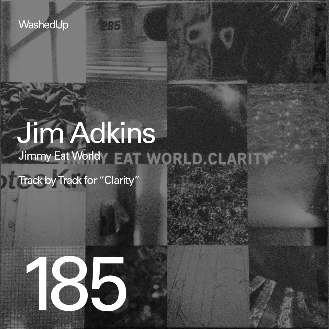 """#185 - Jim Adkins (Track by Track of Jimmy Eat World's """"Clarity"""")"""