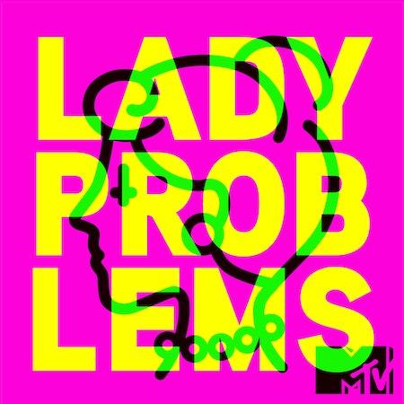 Uploads 2f1474038082527 e1efombms73810zu 5e848a71955a8e175f6bc81f55d2d641 2fmtvpodcast ladyproblems.jpg?ixlib=rails 2.1