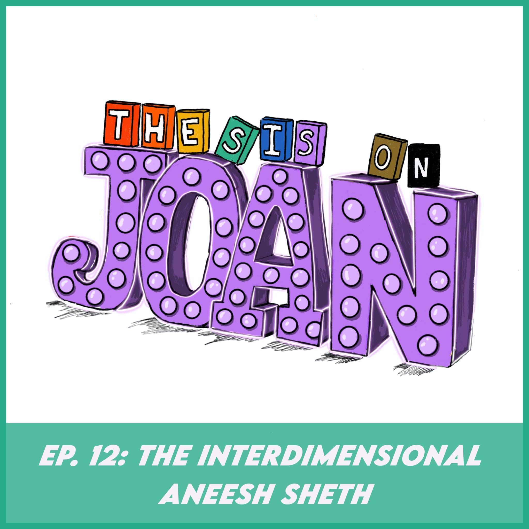 #12 The Interdimensional Aneesh Sheth