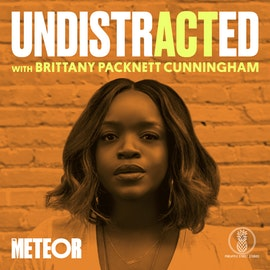 UNDISTRACTED with Brittany Packnett Cunningham