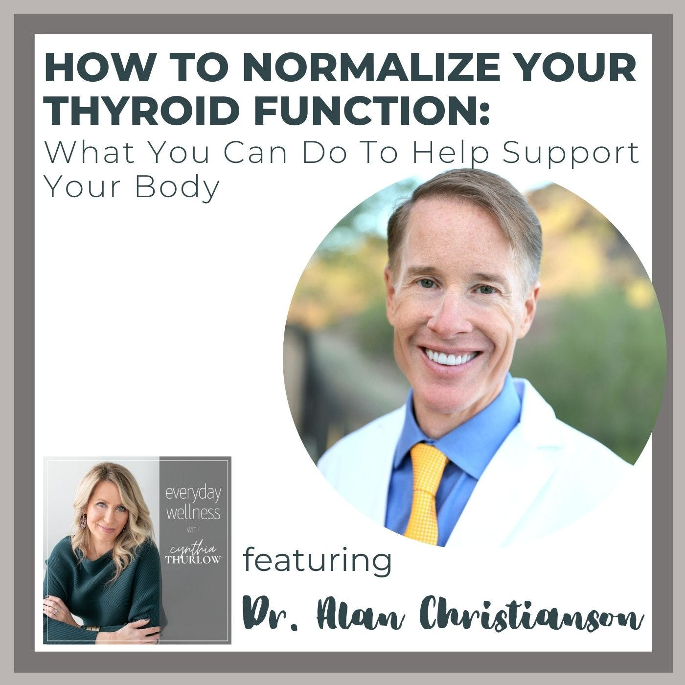 Ep. 154 How to Normalize Your Thyroid Function: What You Can Do To Help Support Your Body with Dr. Alan Christianson