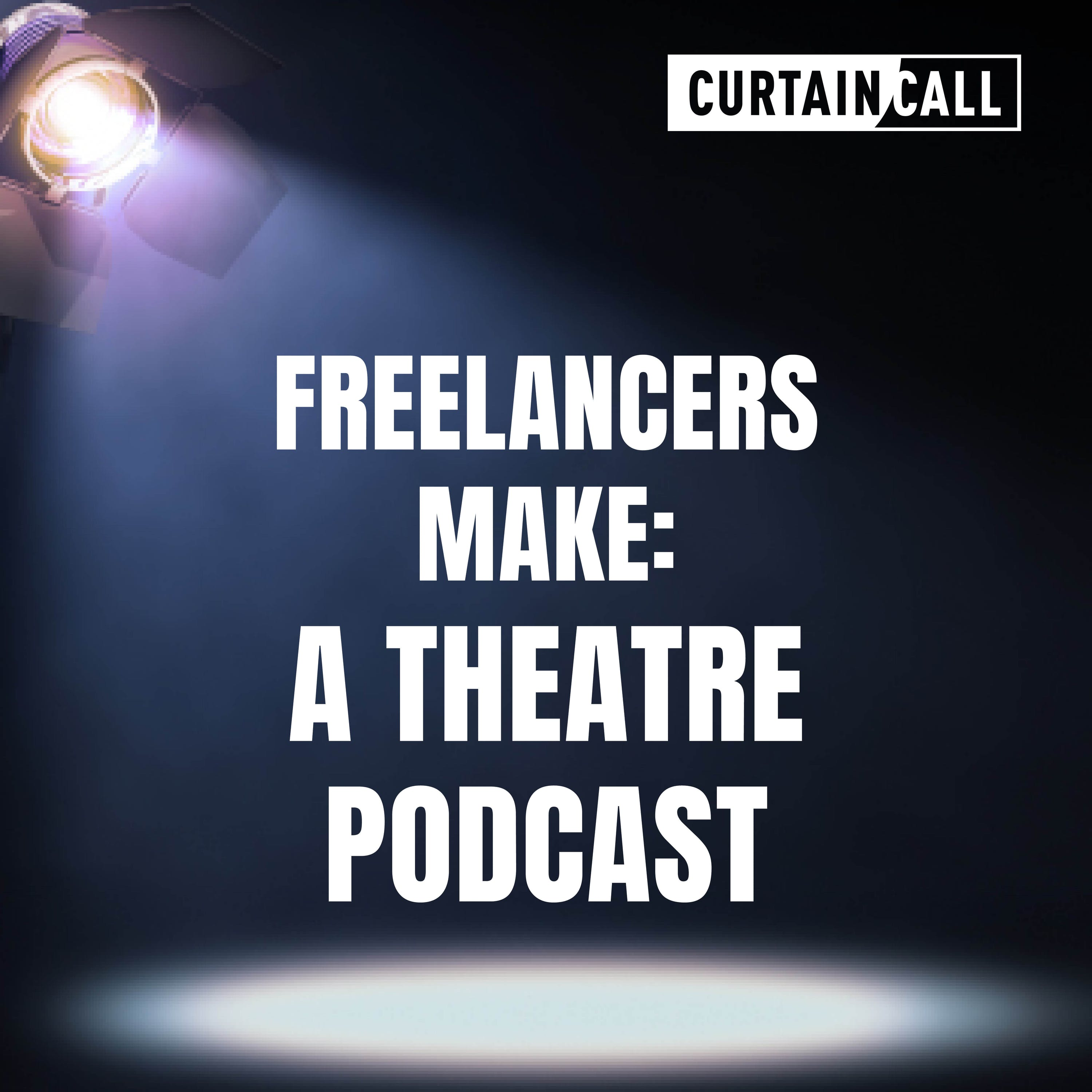 Freelancers Make: A Theatre Podcast Ep 3