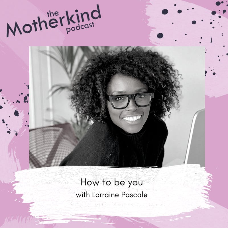 How to be you with Lorraine Pascale