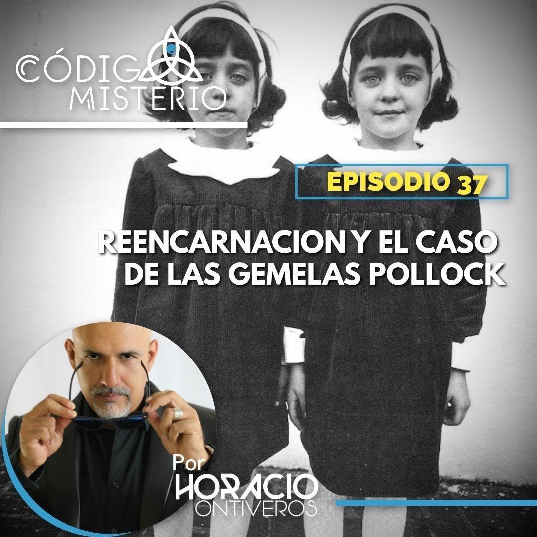 37: Reencarnación y el caso de las gemelas Pollock.