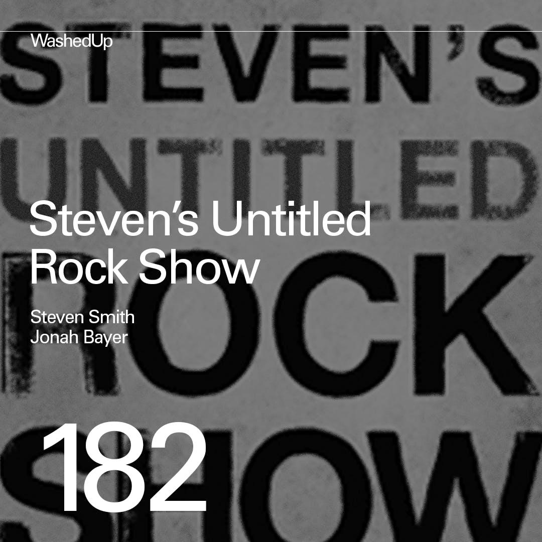 #182 - Steven's Untitled Rock Show (Steven Smith, Jonah Bayer)