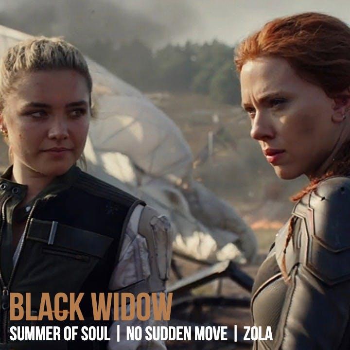 #832: Black Widow / Summer of Soul / No Sudden Move / Zola