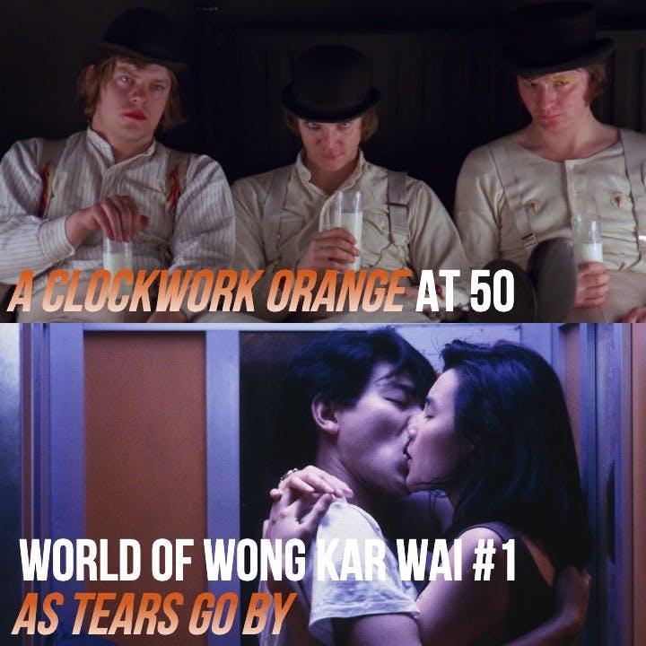 #833: A Clockwork Orange at 50 / Roadrunner / As Tears Go By (Wong Kar Wai #1)