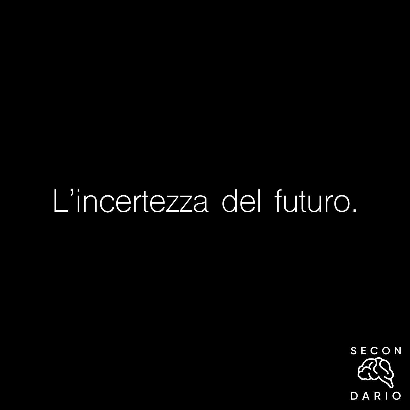 L'incertezza del futuro.