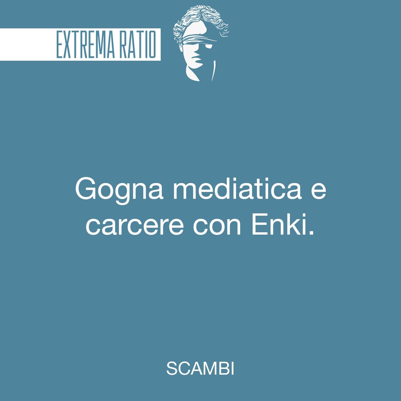 Gogna mediatica e carcere, con Enki.
