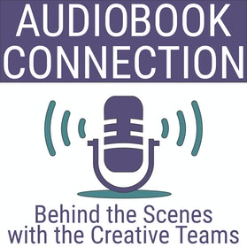 Audio Book Connection – Behind the Scenes with the Creative Teams