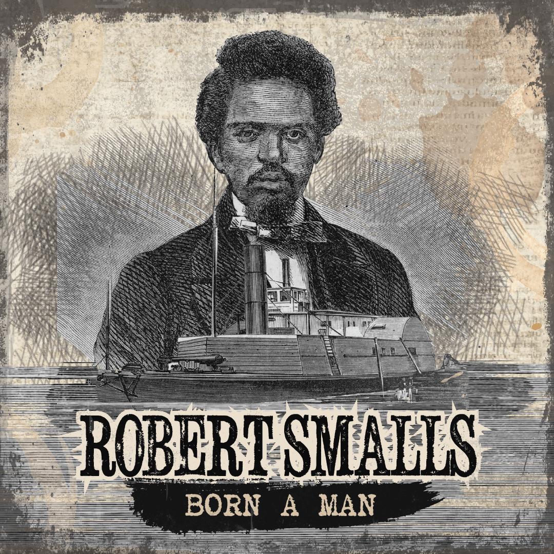 Robert Smalls: Born a Man