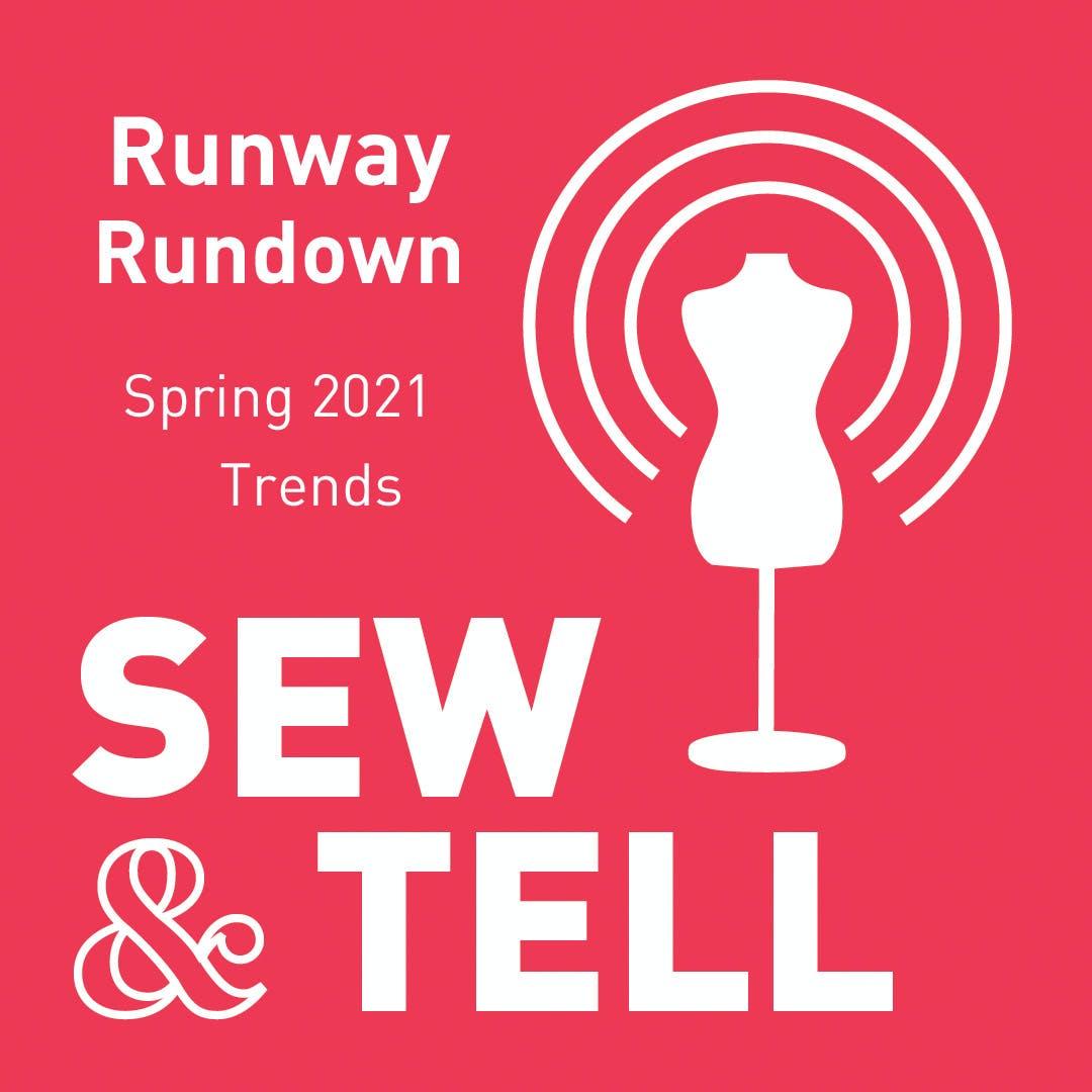 Runway Rundown: Spring 2021 Trends — Episode 58
