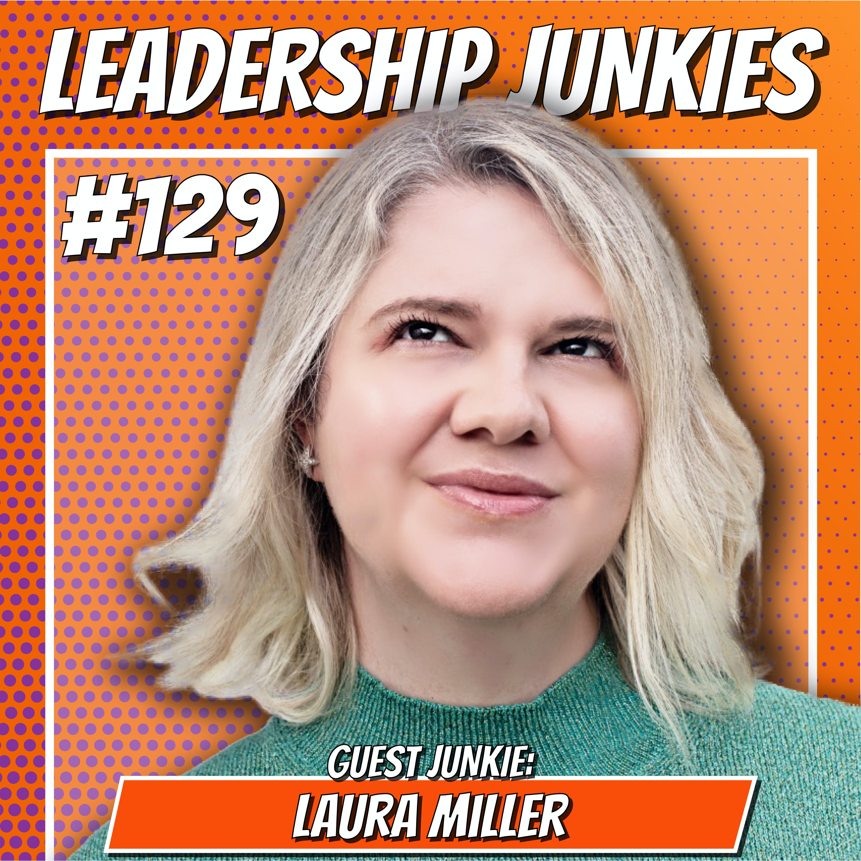 129. Laura Miller | Leading Through the New Reality of Remote Work