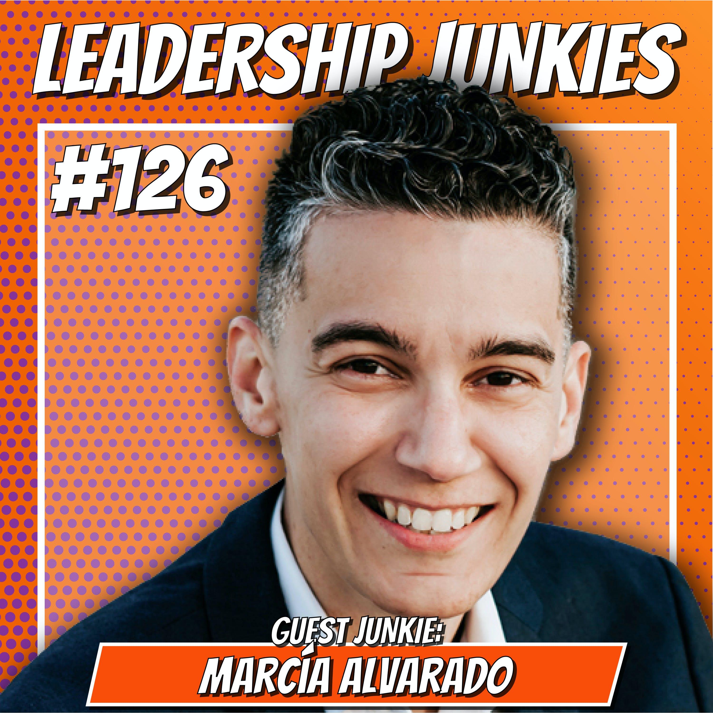 126. Marcia Alvarado | How To Be An Inclusive Leader!