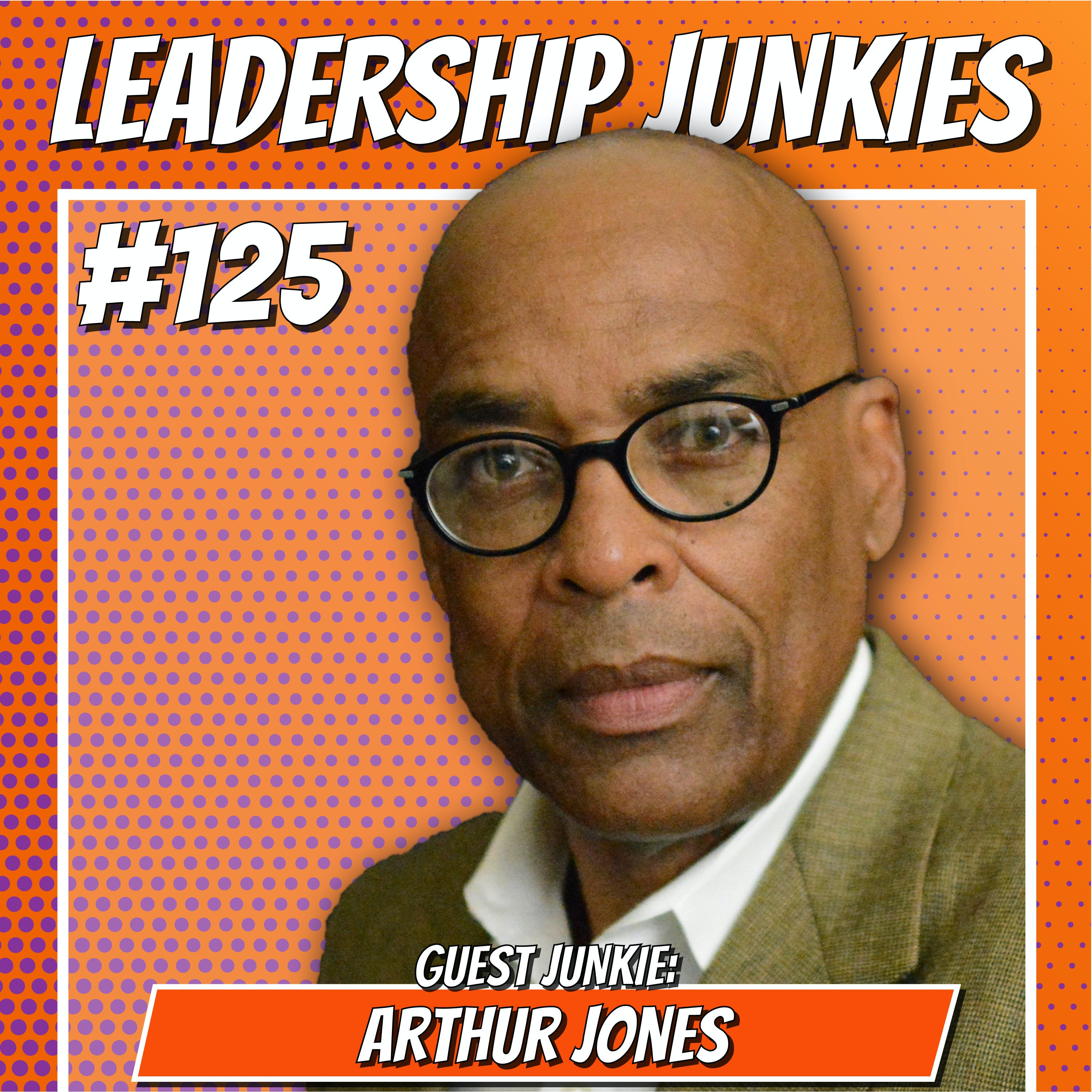 125 - Arthur Jones | Embracing the Power of Story in Your Brand and Leadership