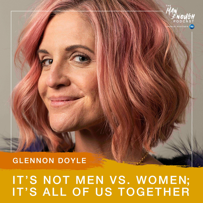 Glennon Doyle: It's Not Men vs. Women; it's All of Us Together
