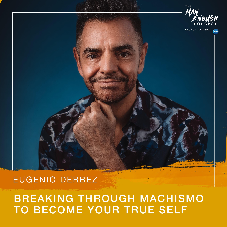 Eugenio Derbez: Breaking Through Machismo to Become Your True Self