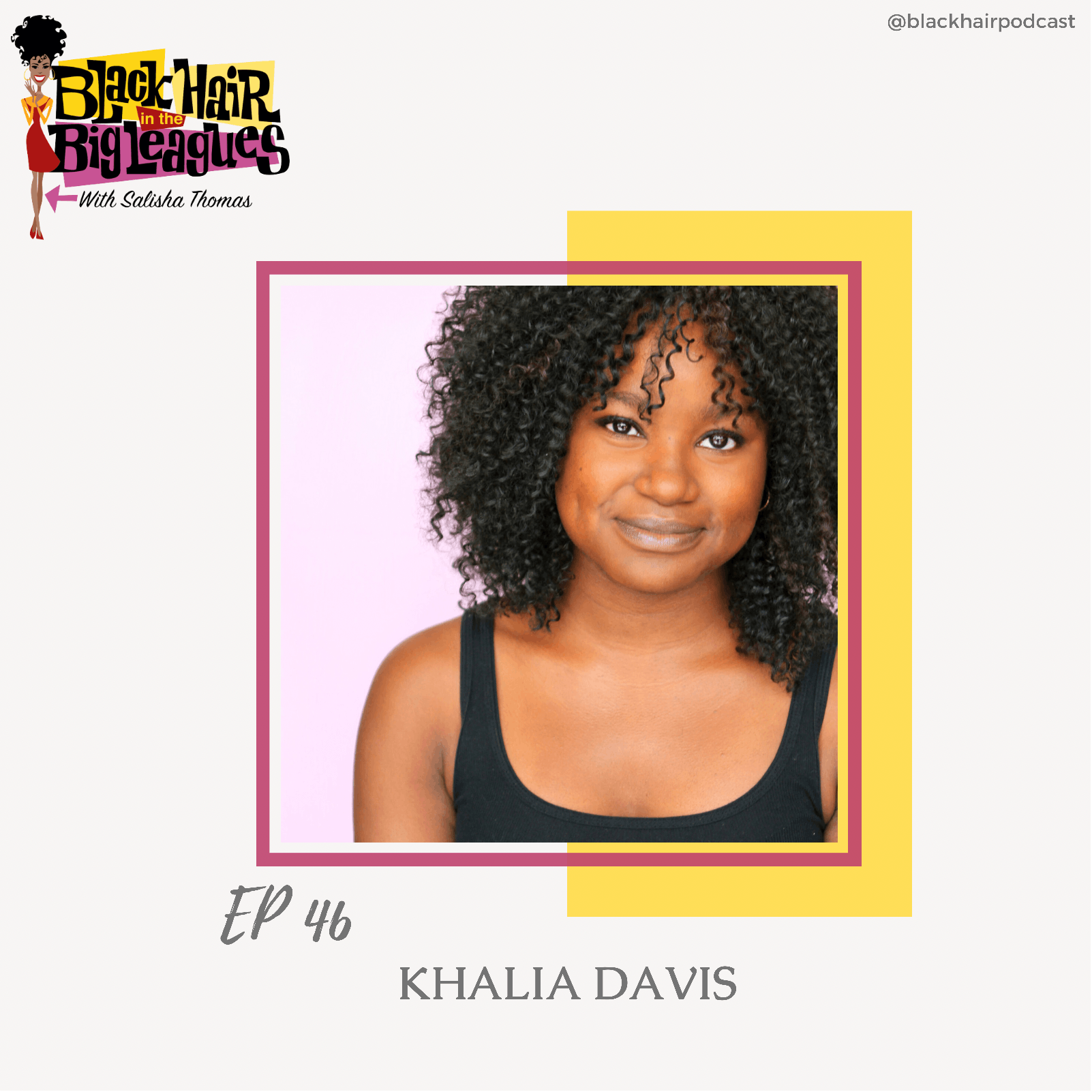 EP 46- Khalia Davis talks Black Hair and Taking Action